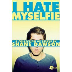 I Hate Myselfie, A Collection of Essays by Shane Dawson by Shane Dawson | 9781476791548 | Booktopia