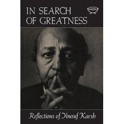 In Search of Greatness, Reflections of Yousuf Karsh by Yousef Karsh | 9781487592172 | Booktopia Biografie, wspomnienia