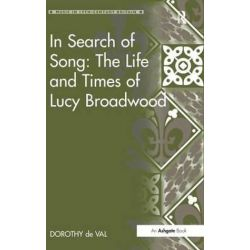 In Search of Song, The Life and Times of Lucy Broadwood by Dorothy De Val | 9780754654087 | Booktopia Biografie, wspomnienia