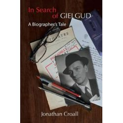 In Search of Gielgud, A Biographer's Tale by Jonathan Croall | 9781842890226 | Booktopia Biografie, wspomnienia