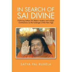 In Search of Sai Divine, Exploring Sathya Sai Baba's Mystery and Unique Contributions as the Harbinger of the New Age by Satya Pal Ruhela | 9781482857795 | Booktopia