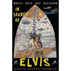 In Search Of Elvis, Music, Race, Art, Religion by Vernon Chadwick | 9780813329871 | Booktopia