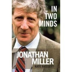 In Two Minds, Jonathan Miller A Biography by Kate Bassett | 9781849434515 | Booktopia Biografie, wspomnienia