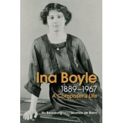 Ina Boyle (1889-1967), A Composers Life by Ita Beausang | 9781782052647 | Booktopia Biografie, wspomnienia