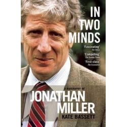 In Two Minds, A Biography of Jonathan Miller by Kate Bassett | 9781783190898 | Booktopia Biografie, wspomnienia