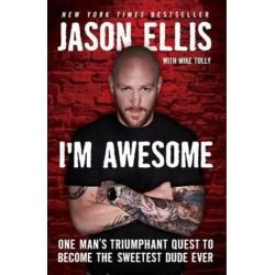 I'm Awesome, One Man's Triumphant Quest to Become the Sweetest Dude Ever by J Ellis | 9780062098221 | Booktopia Biografie, wspomnienia