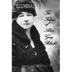 Illuminating Moments, The Films of Alice Guy Blache by Janelle Dietrick | 9781543901436 | Booktopia Biografie, wspomnienia