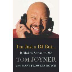 I'm Just a DJ But...It Makes Sense to Me by Tom Joyner   9780446576765   Booktopia Biografie, wspomnienia