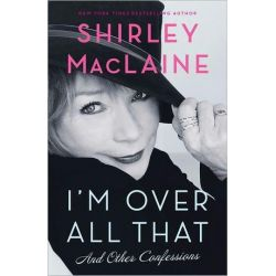 I'm Over All That, And Other Confessions by Shirley MacLaine | 9780857207616 | Booktopia Biografie, wspomnienia