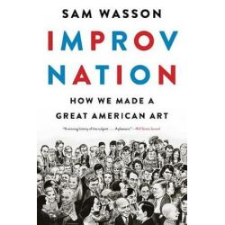 Improv Nation, How We Made a Great American Art by Sam Wasson | 9781328508003 | Booktopia Pozostałe