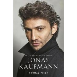 In Conversation With Jonas Kaufmann by Thomas Voigt | 9781474604277 | Booktopia