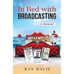 In Bed with Broadcasting, A Memoir by Ken Davis | 9781546318552 | Booktopia Pozostałe