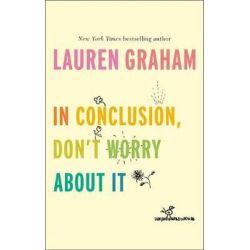 In Conclusion, Don't Worry About It by Lauren Graham | 9780349011547 | Booktopia Biografie, wspomnienia