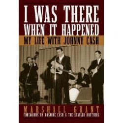 I Was There When it Happened, My Life with Johnny Cash by Marshall Grant | 9781581825107 | Booktopia Biografie, wspomnienia