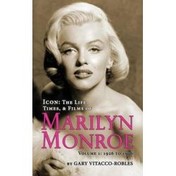 Icon, The Life, Times, and Films of Marilyn Monroe Volume 1 - 1926 to 1956 (Hardback) by Gary Vitacco-Robles | 9781593937959 | Booktopia Biografie, wspomnienia