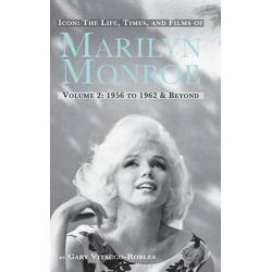 Icon, The Life, Times, and Films of Marilyn Monroe Volume 2 1956 to 1962 & Beyond (Hardback) by Gary Vitacco-Robles   9781593937782   Booktopia Pozostałe