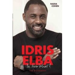 Idris Elba, So, Now What? by Nadia Cohen | 9781786061188 | Booktopia Biografie, wspomnienia