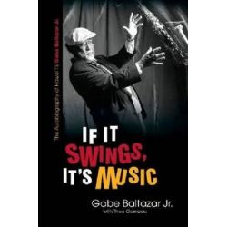 If It Swings, It's Music, The Autobiography of Hawai'i's Gabe Baltazar Jr. by Gabe Baltazar, Jr. | 9780824836375 | Booktopia