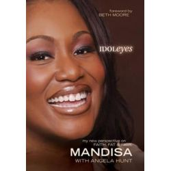 Idoleyes, My New Perspective on Faith, Fat, & Fame by Mandisa Hundley | 9781414316031 | Booktopia Biografie, wspomnienia