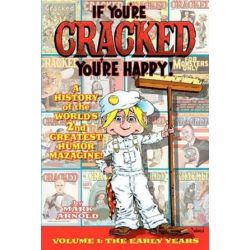 If You're Cracked, You're Happy, The History of Cracked Mazagine, Part Won by Mark Arnold | 9781593936440 | Booktopia Biografie, wspomnienia