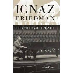 Ignaz Friedman, Romantic Master Pianist by Allan Evans | 9780253353108 | Booktopia Pozostałe
