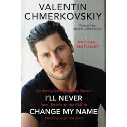 I'll Never Change My Name, An Immigrant's American Dream from Ukraine tothe USA to Dancing with the Stars by Valentin Chmerkovskiy | 9780062820488 | Booktopia Książki i Komiksy