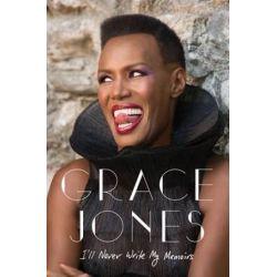 I'll Never Write My Memoirs by Grace Jones | 9781471135217 | Booktopia Książki i Komiksy