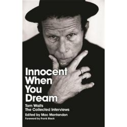 Innocent When You Dream, Tom Waits: The Collected Interviews by Mac Montandon | 9780752881263 | Booktopia