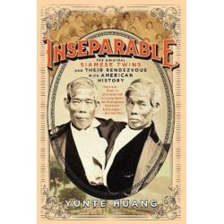 Inseparable, The Original Siamese Twins and Their Rendezvous with American History by Yunte Huany | 9780871404473 | Booktopia Książki i Komiksy