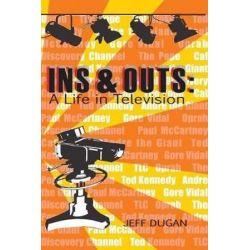 Ins & Outs, A Life in Television by Jeff Dugan | 9780692273845 | Booktopia Książki i Komiksy
