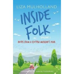 Inside Folk Volume 1, Notes from a Scottish Musician's Year by Liza Mulholland | 9780952666929 | Booktopia Książki i Komiksy