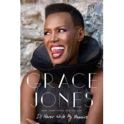I'll Never Write My Memoirs by Grace Jones | 9781476765082 | Booktopia Książki i Komiksy