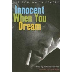 Innocent When You Dream, The Tom Waits Reader by Mac Montandon | 9781560256670 | Booktopia Książki i Komiksy