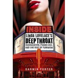 Inside Linda Lovelace's Deep Throat, Degradation, Porno Chic, and the Rise of Feminism by Darwin Porter   9781936003334   Booktopia Książki i Komiksy