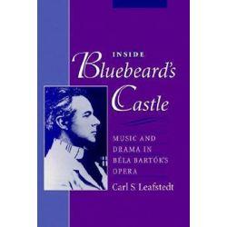 Inside Bluebeard's Castle, Music and Drama in Bela Bartok's Opera by Carl S. Leafstedt   9780195109993   Booktopia Książki i Komiksy