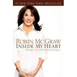 Inside My Heart, Choosing to Live with Passion and Purpose by Robin McGraw   9780785289036   Booktopia Książki i Komiksy