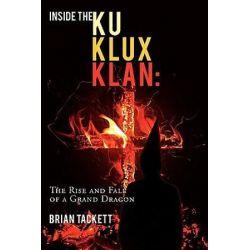 Inside the Klu Klux Klan, The Rise and Fall of a Grand Dragon by Brian Tackett   9781438973111   Booktopia Książki i Komiksy
