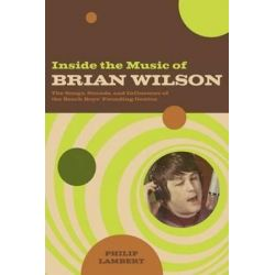 Inside the Music of Brian Wilson, The Songs, Sounds, and Influences of the Beach Boys' Founding Genius by Philip Lambert   9780826418777   Booktopia Książki i Komiksy