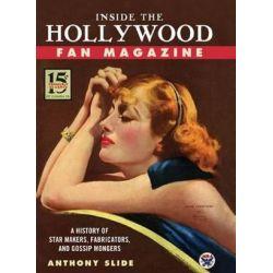Inside the Hollywood Fan Magazine, A History of Star Makers, Fabricators, and Gossip Mongers by Anthony Slide   9781604734133   Booktopia Książki i Komiksy