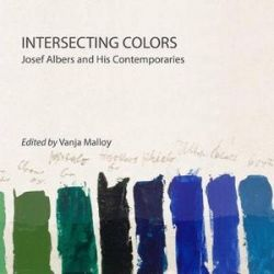 Intersecting Colors, Josef Albers and His Contemporaries by Vanja Malloy | 9781943208005 | Booktopia Książki i Komiksy