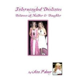 Intermingled Destinies Between a Mother and Daughter by Ann Palmer | 9781771432245 | Booktopia Książki i Komiksy