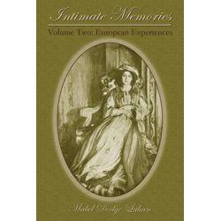 Intimate Memories, Volume Two, European Experiences by Mabel Dodge Luhan | 9781632930934 | Booktopia Książki i Komiksy