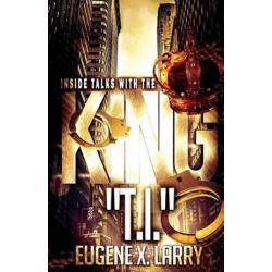 Inside Talks with the King, Ti by Eugene X Larry | 9781523300624 | Booktopia Książki i Komiksy