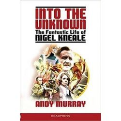 Into The Unknown, The Fantastic Life of Nigel Kneale by Andy Murray | 9781909394469 | Booktopia Książki i Komiksy