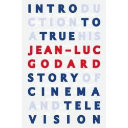 Introduction to a True History of Cinema and Television by Jean-Luc Godard | 9780981191423 | Booktopia Książki i Komiksy