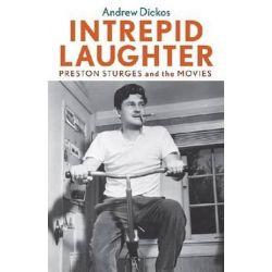Intrepid Laughter, Preston Sturges and the Movies by Andrew Dickos | 9780813141947 | Booktopia Książki i Komiksy