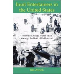 Inuit Entertainers in the United States, From the Chicago World's Fair Through the Birth of Hollywoo by Jim Zwick | 9780741434883 | Booktopia Biografie, wspomnienia