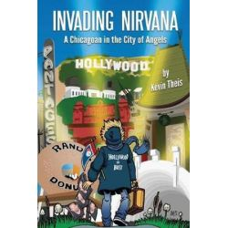 Invading Nirvana, A Chicagoan in the City of Angels by Kevin Theis | 9781640079649 | Booktopia Książki i Komiksy