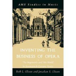 Inventing the Business of Opera, The Impresario and His World In Seventeeth Cetury Venice by Beth L. Glixon | 9780195154160 | Booktopia Książki i Komiksy