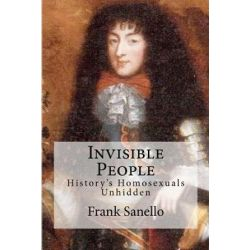 Invisible People, History's Homosexuals Unhidden by Frank Sanello | 9781463781958 | Booktopia Książki i Komiksy